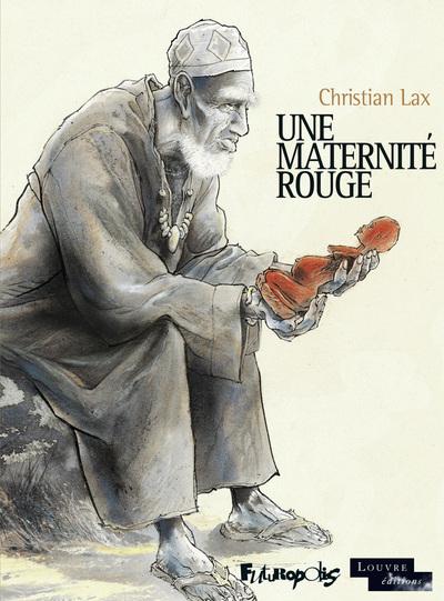 Une maternité rouge / Christian Lax | Lax, Christian. Auteur