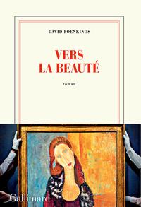 Vers la beauté   Foenkinos, David (1974-....). Auteur