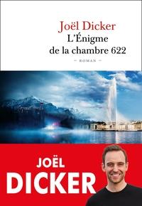 L' énigme de la chambre 622 : roman / Joël Dicker | Dicker, Joël (1985-....). Auteur