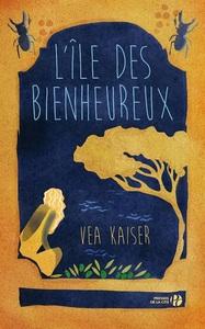 île des bienheureux (L') : roman   Kaiser, Vea. Auteur