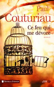 feu qui me dévore (Ce) : roman   Couturiau, Paul (1952-....). Auteur