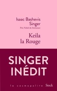 Keila la Rouge : roman   Singer, Isaac Bashevis (1904-1991). Auteur