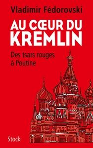 Au coeur du Kremlin : des tsars rouges à Poutine   Fedorovskij, Vladimir (1950-....). Auteur
