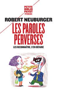 paroles perverses (Les) : les reconnaître, s'en défaire   Neuburger, Robert. Auteur