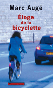 Eloge de la bicyclette   Augé, Marc (1935-....). Auteur