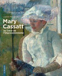 Mary Cassatt : au coeur de l'impressionnisme   Manoeuvre, Laurent (1956-....). Auteur