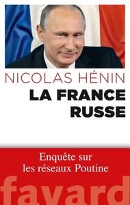 France russe (La) : enquête sur les réseaux Poutine   Hénin, Nicolas (1975-....). Auteur