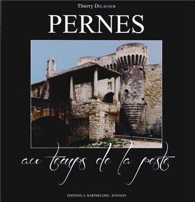 Pernes au temps de la peste : 1720-1722 / Thierry Delacour | Delacour, Thierry. Auteur