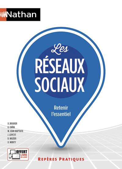 Les réseaux sociaux : retenir l'essentiel / sous la direction de Xavier Bouvier |