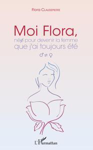 Moi Flora, née pour devenir la femme que j'ai toujours été   Claudepierre, Flora (1948-....). Auteur
