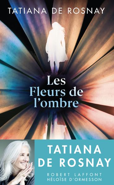 Les fleurs de l'ombre / Tatiana de Rosnay |