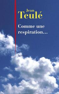 Comme une respiration...   Teulé, Jean (1953-....). Auteur