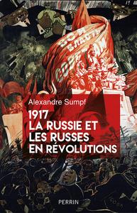 1917, la Russie et les Russes en révolutions   Sumpf, Alexandre (1977-....). Auteur