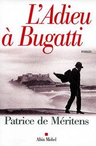 adieu à Bugatti (L') : lettre à Ettore trouvée au chevet de son frère Rembrandt : roman   Méritens, Patrice de. Auteur