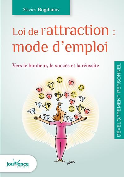Loi de l'attraction : mode d'emploi : vers le bonheur, le succès et la réussite / Slavica Bogdanov | Bogdanov, Slavica. Auteur