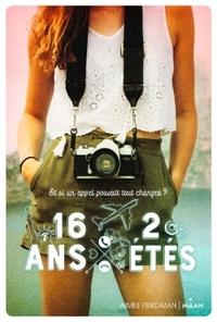 16 ans, deux étés / Aimee Friedman | Friedman, Aimee. Auteur