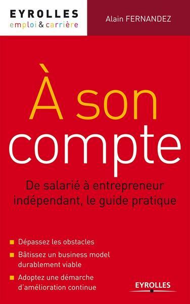 A son compte : de salarié à entrepreneur indépendant, le guide pratique / Alain Fernandez | Fernandez, Alain. Auteur