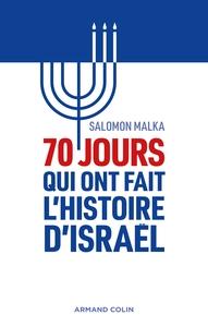 70 jours qui ont fait l'histoire d'Israël   Malka, Salomon. Auteur