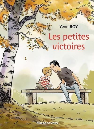 Les petites victoires / Yvon Roy | Roy, Yvon (1966-....). Auteur
