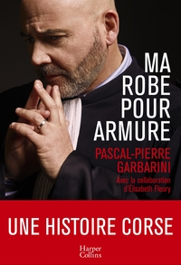Ma robe pour armure / Pascal-Pierre Garbarini | Garbarini, Pascal-Pierre. Auteur
