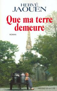 Que ma terre demeure : roman   Jaouen, Hervé (1946-....). Auteur