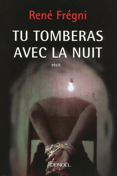 Tu tomberas avec la nuit : récit / René Frégni | Frégni, René (1947-....). Auteur