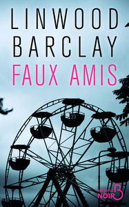 Faux amis / Linwood Barclay | Barclay, Linwood (1955-....). Auteur