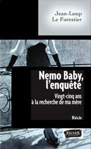 Nemo Baby, l'enquête : vingt-cinq ans à la recherche de ma mère : récit   Le Forestier, Jean-Loup. Auteur