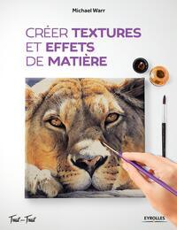 Créer textures et effets de matière | Warr, Michael. Auteur