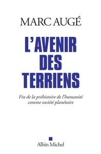 avenir des Terriens (L') : fin de la préhistoire de l'humanité comme société planétaire   Augé, Marc (1935-....). Auteur