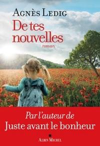 De tes nouvelles : roman | Ledig, Agnès (1972-....). Auteur
