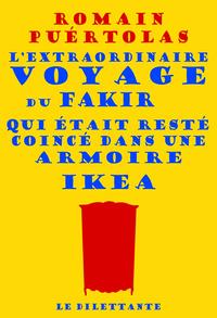extraordinaire voyage du fakir qui était resté coincé dans une armoire Ikea (L')   Puértolas, Romain (1975-....). Auteur
