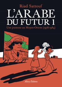 L' Arabe du futur / Riad Sattouf. 1 | Sattouf, Riad (1978-....). Auteur. Illustrateur