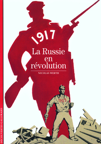 1917, la Russie en révolution   Werth, Nicolas (1950-....). Auteur