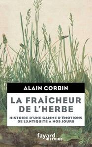 fraîcheur de l'herbe (La) : histoire d'une gamme d'émotions de l'Antiquité à nos jours   Corbin, Alain (1936-....). Auteur