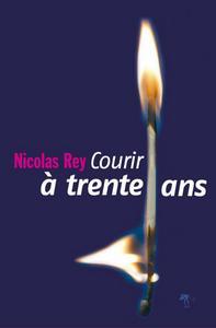 Courir à trente ans   Rey, Nicolas (1973-....). Auteur