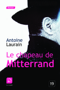 Le chapeau de Mitterrand : roman / Antoine Laurain   Laurain, Antoine