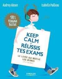 Keep calm et réussis tes examens : le livre qui motive les jeunes (et le tien aussi) / Audrey Akoun, Isabelle Pailleau   Akoun, Audrey. Auteur