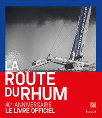 La Route du Rhum : 40 ans d'aventures humaines / sous la direction de Serge Messager |