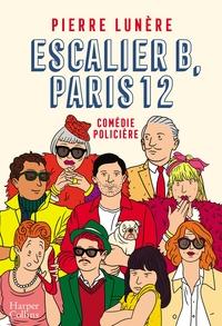 Escalier B, Paris 12 : comédie policière / Pierre Lunère   Lunère, Pierre. Auteur