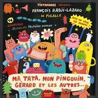 Ma tata, mon pingouin, Gérard et les autres... : 14 chansons / François Hadji-Lazaro, de Pigalle | Hadji-Lazaro, François. Auteur