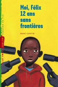 Moi, Félix, 12 ans, sans frontières   Cantin, Marc
