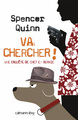 Va chercher ! : une enquête de Chet et Bernie / Spencer Quinn   Quinn, Spencer. Auteur
