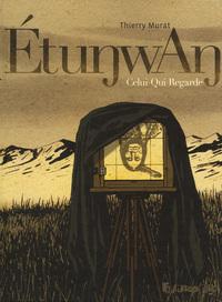 EtunwAn : Celui-Qui-Regarde / un récit de Thierry Murat   Murat, Thierry. Auteur