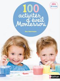 100 activités d'éveil Montessori : pour accompagner l'enfant dans sa découverte du monde : dès 18 mois / textes & photographies Eve Herrmann   Herrmann, Eve. Auteur