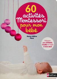 60 activités Montessori pour mon bébé : préparer son univers, l'éveiller et l'aider à faire seul / Marie-Hélène Place   Place, Marie-Hélène. Auteur