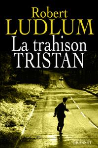 La trahison Tristan / Robert Ludlum   Ludlum, Robert. Auteur