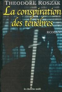 La conspiration des ténèbres   Roszak, Theodore