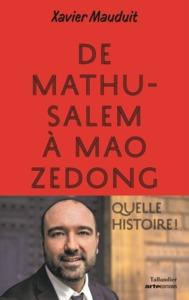 De Mathusalem à Mao Zedong, quelle histoire ! / Xavier Mauduit | Mauduit, Xavier. Auteur