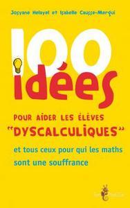 100 idées pour aider les élèves dyscalculiques : et tous ceux pour qui les maths sont une souffrance / Isabelle Causse-Mergui, Josiane Hélayel | Causse-Mergui, Isabelle. Auteur